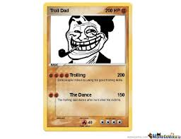Pokemon Card Meme - troll dad pokemon card by welcometomars meme center