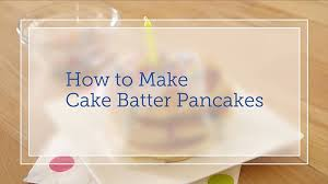 how to make cake batter pancakes bettycrocker com
