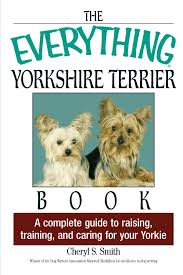 the everything yorkshire terrier book a complete guide to raising
