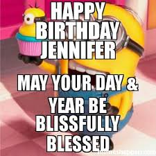 Blessed Meme - happy birthday jennifer may your day year be blissfully blessed