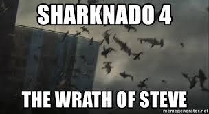 Sharknado Meme - sharknado 4 the wrath of steve sharknado meme generator