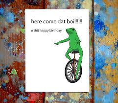 Meme Happy Birthday Card - dat boi meme happy birthday card letmedrawyourpicture