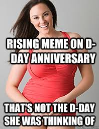 D Day Meme - rising meme on d day anniversary that s not the d day she was