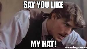 Hat Meme - say you like my hat meme custom 19681 memeshappen