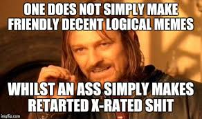 One Does Not Meme - one does not simply make friendly decent logical memes whilst an