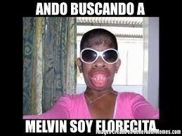 Melvin Meme - ando buscando a melvin soy florecita meme de mujeres feas