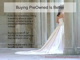 sell wedding dress preownedweddingdresses sell wedding dress buy vs rent
