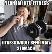 Fitness Meme - yeahimintofitness fitness whole beer in my stomach beer meme on me me