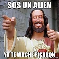 Sos Meme - sos un alien ya te wache picaron jesus meme generator