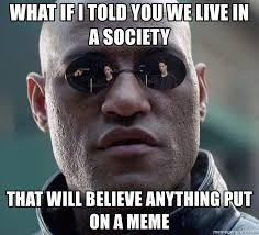 Meme Generator Morpheus - what if i told you we live in a society that will believe anything