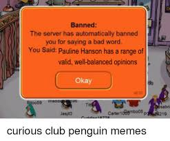 Club Penguin Meme - banned the server has automatically banned you for saying a bad