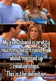 Meme Definition French - ex husband is pretty much my best friend talk about messed up