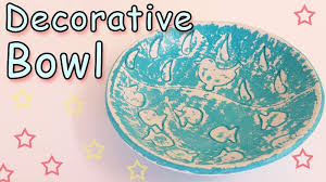 How To Make A Decorative - how to make a decorative bowls ana diy crafts