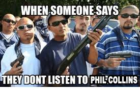 Phil Collins Meme - whenesomeone says hey dontlisten to phil collins dank meme on sizzle
