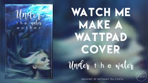 How To Make A Cover For Wattpad Watch Me Make A Wattpad Cover Under The Water Youtube