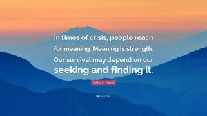 Seeking Meaning Viktor E Frankl Quote In Times Of Crisis Reach For