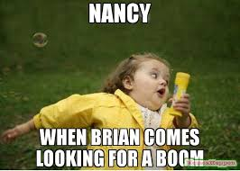 Nancy Meme - nancy when brian comes looking for a boom meme chubby bubbles