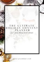 holiday content strategy your secrets for success glitz u0026 grammar