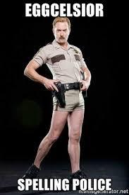 Spelling Police Meme - eggcelsior spelling police reno 911 meme generator