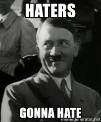 Haters Gonna Hate Meme - haters gonna hate hitler meme generator