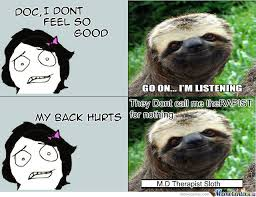 Best Sloth Memes - therapist sloth by jesterlouiechua meme center