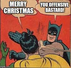 Offensive Christmas Meme - batman slapping robin meme imgflip