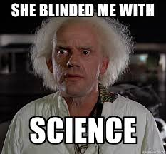Blinded Me By Science She Blinded Me With Science Doc Brown Back To The Future Meme