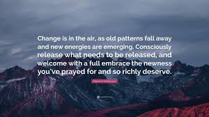 quote change embrace marianne williamson quote u201cchange is in the air as old patterns