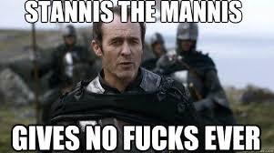 Stannis Baratheon Memes - stannis the mannis know your meme