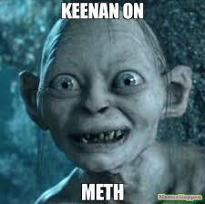 Meth Memes - keenan on meth meme gollum 56050 memeshappen