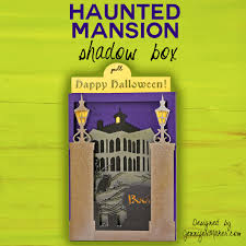 haunted mansion svg halloween card haunted mansion shadow box jennifer maker