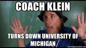 University Of Michigan Memes - coach klein turns down university of michigan coach klein meme