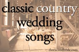 wedding songs for the big day ten classic country wedding songs the