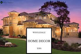 Whole Sale Home Decor Tips By Home Decor Wholesalers To Make Home More Lively