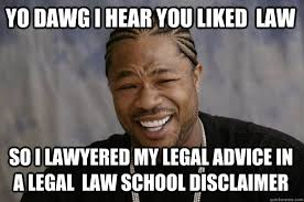 Legal Memes - yo dawg i hear you liked law so i lawyered my legal advice in a