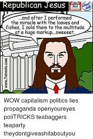 Republican Jesus Memes - republican jesus and after i performed the miracle with the loaves