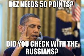 Russians Meme - dez needs 50 points did you check with the russians meme no i
