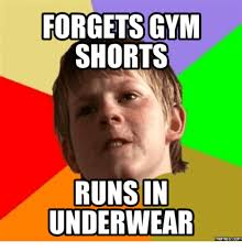 Meme Underwear - forgets gym shorts runs in underwear memes com forgeted meme on