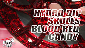 hydrodipping blood red candy u0026 hydro graphic skulls youtube
