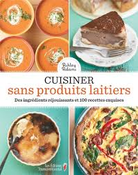 produits cuisine cuisiner sans produits laitiers les éditions transcontinental et