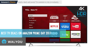 best tv deals on amazon prime day 2017 walyou