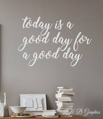 vinyl wall decal today is a good day for a good day wall