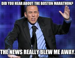 Too Soon Meme - did you hear about the boston marathon the news really blew me