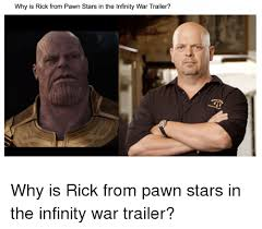 Pawn Stars Memes - why is rick from pawn stars in the infinity war trailer marvel