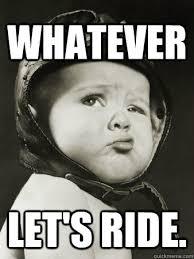 Whatever Memes - whatever let s ride whatever baby quickmeme