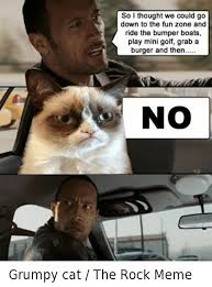 Rock Meme - 25 best memes about grumpy cat meme and the rock grumpy