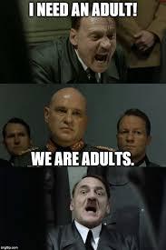 I Need An Adult Meme - hitler s bunker memes imgflip