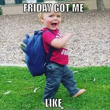 Finally Friday Meme - friday got me like friday tgif pinteres