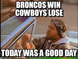 Broncos Memes - broncos win cowboys lose ice cube meme on memegen