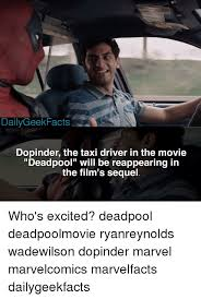 Taxi Driver Meme - dailygeek facts dopinder the taxi driver in the movie deadpool will